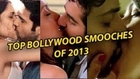 Top 10 Bollywood Dirty Kissing Scene In 2013