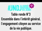 Table Ronde N°3 - Ensemble dans l'intérêt général, l'engagement citoyen au service de la vie publique.